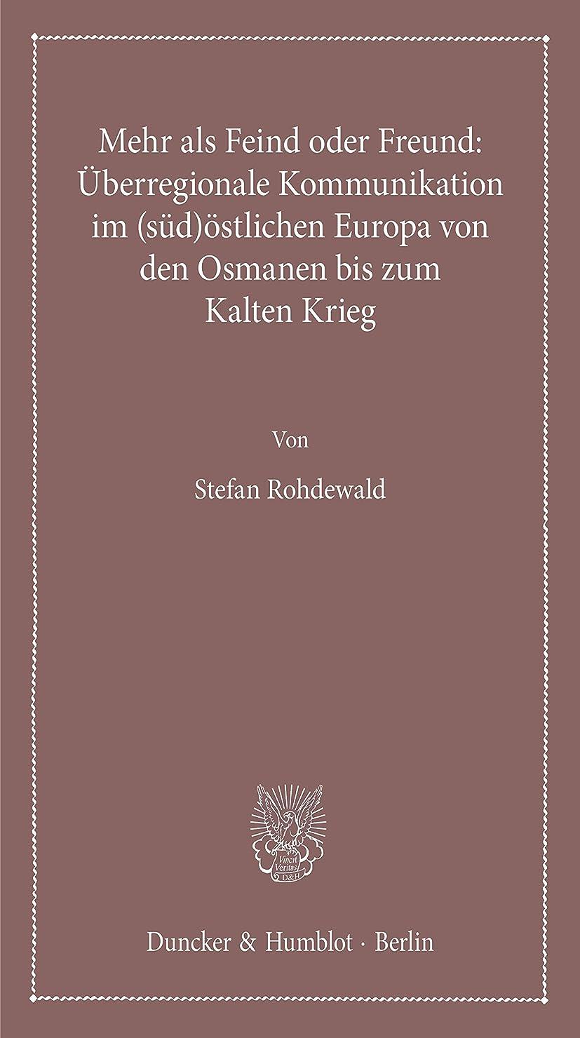 ましいめ言葉申し立てられたMehr als Feind oder Freund: überregionale Kommunikation im (süd)?stlichen Europa von den Osmanen bis zum Kalten Krieg. (Lectiones Inaugurales 15) (German Edition)