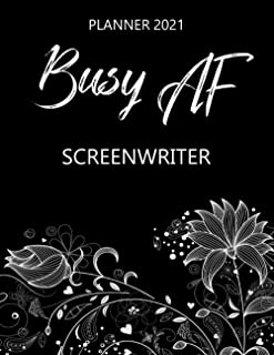 Busy AF Screenwriter - Planner 2021: Monthly & Weekly Calendar - Occupation Appreciation - Yearly Planner - Annual Daily D...