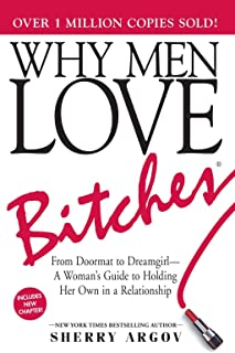 Why Men Love Bitches: From Doormat to Dreamgirl―A Woman's Guide to Holding Her Own..