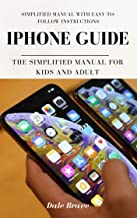 iPhone Guide: The Simplified Manual for Kids and Adult (Newly Revised, Edited & Updated)