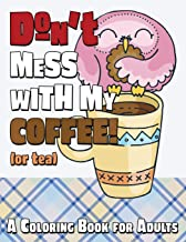 Don't Mess With My Coffee! (Or Tea): A Coloring Book for Adults (Stress Reliever Coloring Books)