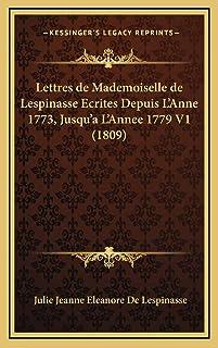 Lettres de Mademoiselle de Lespinasse Ecrites Depuis L'Anne 1773, Jusqu'a L'Annee 1779 V1 (1809)