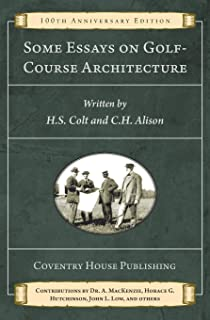 Some Essays on Golf-Course Architecture (Annotated): 100th Anniversary Edition