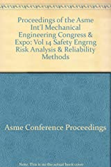 PROCEEDINGS OF THE ASME INTERNATIONAL MECHANICAL ENGINEERING CONGRESS AND EXPOSITION (IMECE2007) - VOLUME 14, SAFETY ENGINEERING, RISK ANALYSIS AND RELIABILITY METHODS (G01351) Microfilm