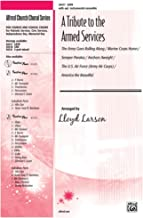 A Tribute to the Armed Services (A Medley) Choral Octavo Choir Arr. and orch. Lloyd Larson
