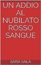 Scaricare Libri UN ADDIO AL NUBILATO ROSSO SANGUE PDF