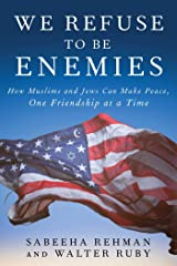 We Refuse to Be Enemies: How Muslims and Jews Can Make Peace, One Friendship at a Time Kindle Edition