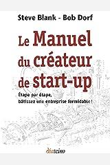 Le Manuel du créateur de start-up: Étape par étape, bâtissez une entreprise formidable ! (French Edition) Kindle Edition