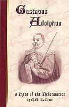 Gustavus Adolphus: A Hero of the Reformation