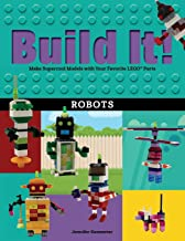Build It! Robots: Make Supercool Models with Your Favorite LEGO® Parts (Brick Books)