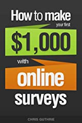 How To Make Your First $1,000 With Online Surveys Kindle Edition
