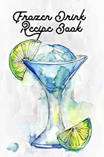 Frozen Drink Recipe Book: Blank Mixed Drinks Recipe and Cocktail Notebook Journal, Tasting Notes, Mixology Book
