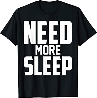 Need More Sleep - Funny Sarcastic T-Shirt