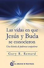 Las vidas en que Jesús y Buda se conocieron: Una historia de poderosos compañeros (Spanish Edition)