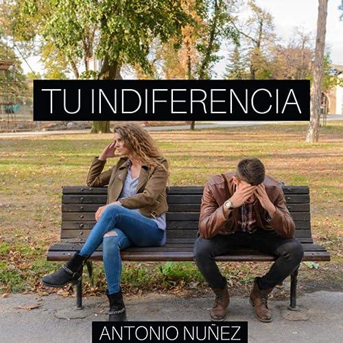 Tu Indiferencia Demo De Antonio Nunez En Amazon Music Amazon Es