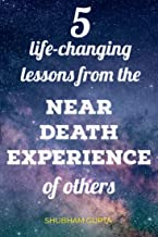 5 life-changing lessons from the Near Death Experiences of others