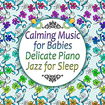 Calming Music for Babies: Delicate Piano Jazz for Sleep, Songs and Lullabies to Help You Relax, Harmony (Bright Mind Kids)