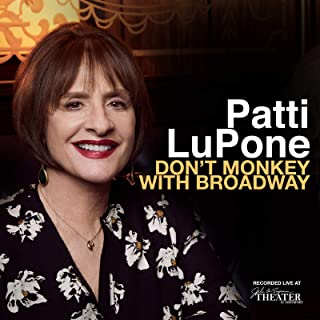 patti lupone don t monkey with broadway songs