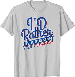 Best i'd rather be russian than democrat t shirts Reviews