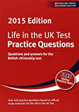 Life in the UK Test: Practice Questions 2015: Questions and answers for the British citizenship test