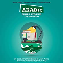 Arabic Short Stories for Beginners: 30 Captivating Short Stories to Learn Arabic & Grow Your Vocabulary the Fun Way!