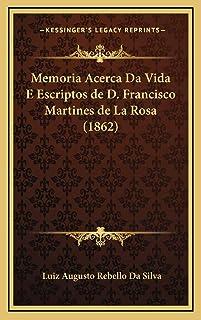 Memoria Acerca Da Vida E Escriptos de D. Francisco Martines de La Rosa (1862)