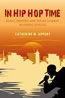 In Hip Hop Time: Music, Memory, and Social Change in Urban Senegal
