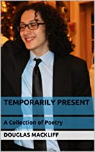 Temporarily Present: A Collection of Poetry (English Edition)