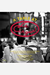 A Table at Le Cirque: Stories and Recipes from New York's Most Legendary Restaurant Hardcover