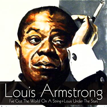 Louis Armstrong: I've Got the World on a String+Louis Under the Stars