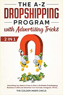 The A-Z DropShipping Program with Advertising Tricks [2 in 1]: Everything You Need to Know to Start a Profitable DropShipp...