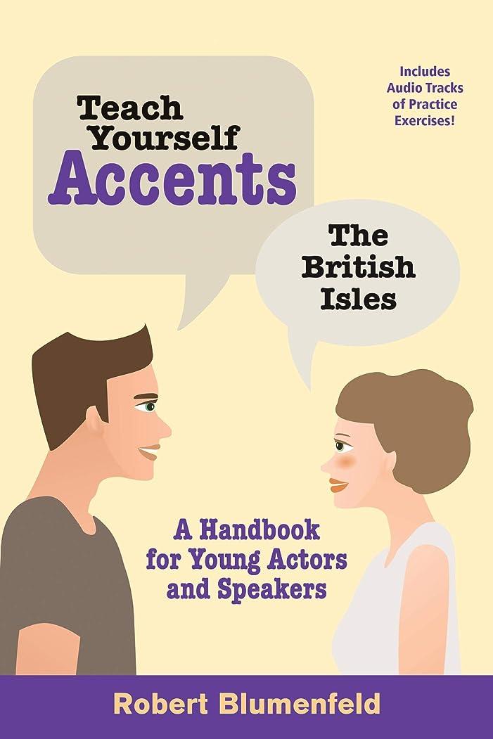 遊びますに応じて司書Teach Yourself Accents: The British Isles: A Handbook for Young Actors and Speakers (Limelight) (English Edition)