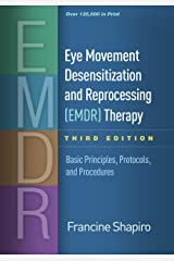 Eye Movement Desensitization and Reprocessing (EMDR) Therapy, Third Edition: Basic Principles, Protocols, and Procedures Kindle Edition