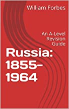 Russia: 1855-1964: An A-Level Revision Guide (A-Level History Book 1)