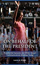 On Behalf of the President: Presidential Spouses and White House Communications Strategy Today