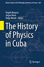 The History of Physics in Cuba (Boston Studies in the Philosophy and History of Science Book 304) (English Edition)