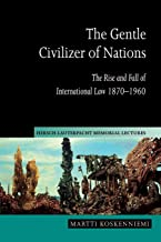 The Gentle Civilizer of Nations: The Rise and Fall of International Law 1870–1960 (Hersch Lauterpacht Memorial Lectures)