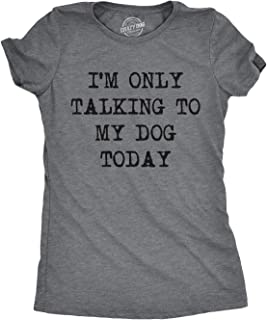 27bf8bfc2 Womens Only Talking to My Dog Today Funny Shirts Dog Lovers Novelty Cool T  Shirt