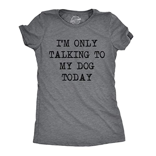 44b9e0572 Womens Only Talking to My Dog Today Funny Shirts Dog Lovers Novelty Cool T  Shirt