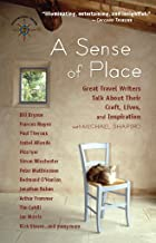 A Sense of Place: Great Travel Writers Talk About Their Craft, Lives, and Inspiration (Travelers' Tales Guides)