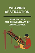 Weaving Abstraction: Kuba Textiles And The Woven Art Of Central Africa: Kuba Cloth Etsy (English Edition)