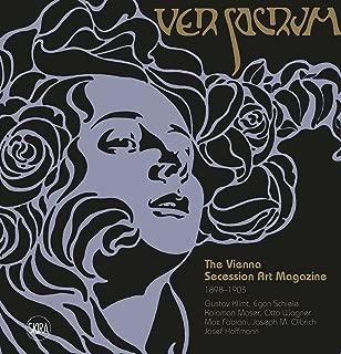 Ver Sacrum: The Vienna Secession Art Magazine 1898–1903: Gustav Klimt, Egon Schiele, Koloman Moser, Otto Wagner, Max Fabiani, Joseph Maria Olbrich, Josef Hoffmann