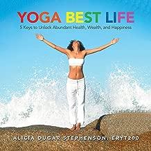 Yoga Best Life: 5 Keys to Unlock Abundant Health, Wealth, and Happiness