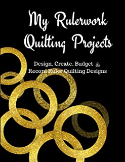 My Rulerwork Quilting Projects: Design Create, Budget and Record Ruler Quilting Designs