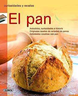 El pan (Curiosidades Y Recetas)