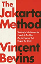 The Jakarta Method: Washington's Anticommunist Crusade and the Mass Murder Program that Shaped Our World PDF