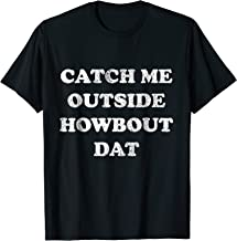 CATCH ME OUTSIDE - Funny distressed t-shirt