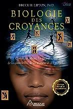 Biologie des Croyances: Comment affranchir la puissance de la conscience, de la matière et des miracles (French Edition)