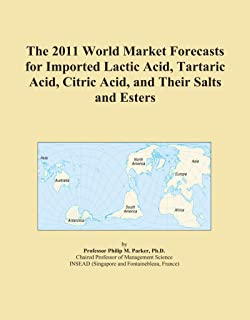 The 2011 World Market Forecasts for Imported Lactic Acid, Tartaric Acid, Citric Acid, and Their Salts and Esters