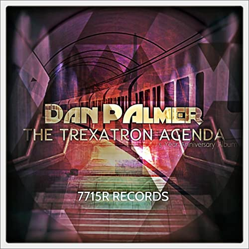 The Trexatron Agenda: 5 Year Anniversary Album by Dan Palmer ...